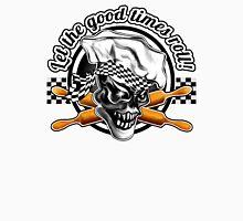 Baker Skull 5: Let the good times roll! Unisex T-Shirt