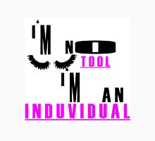 I'm no tool i'm an induvidual Unisex T-Shirt
