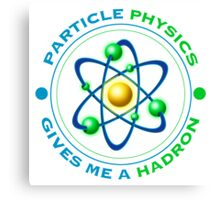 Particle Physics Give Me A Hadron Canvas Print