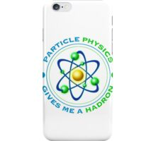 Particle Physics Give Me A Hadron iPhone Case/Skin