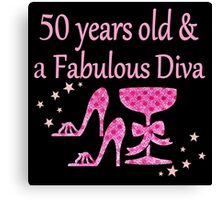 50 YRS OLD AND A FABULOUS DIVA Canvas Print