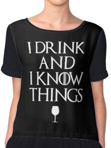 I Drink and I Know Things Chiffon Top