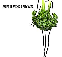 What Is Fashion Anyway? Broccoli. by SianGilsenan