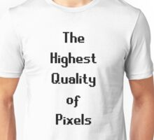 The Highest Quality of Pixels Unisex T-Shirt