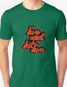 Live and let live! Unisex T-Shirt