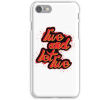 Live and let live! iPhone Case/Skin