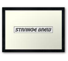 Strange Brew [dark gray] Framed Print