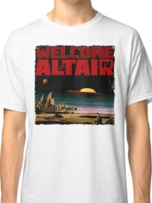 Altair IV... Welcome Classic T-Shirt