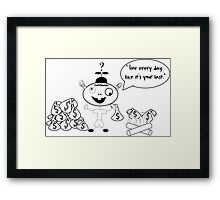 "StooPid gUy ""Live Every Day like it's your Last"" Framed Print"