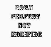 Born perfect no need Unisex T-Shirt