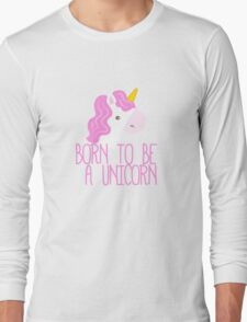 Born To Be A Unicorn Long Sleeve T-Shirt