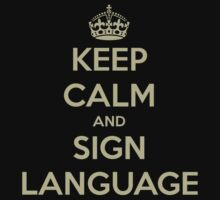 Keep Calm And Sign Language by volcross