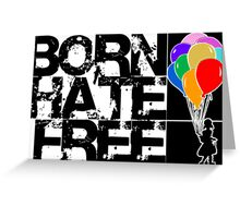 born hate free Greeting Card