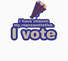 I have chosen my representative, I vote Unisex T-Shirt