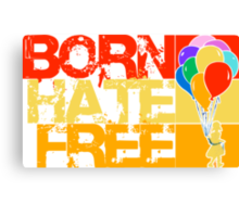 born hate free Canvas Print