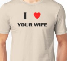 I Heart Your Wife (blk) Unisex T-Shirt