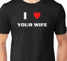 I Heart Your Wife (wht) Unisex T-Shirt