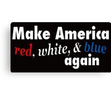 Make America red, white, & blue again Canvas Print