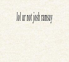 lol ur not josh ramsay Hoodie