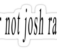 lol ur not josh ramsay Sticker