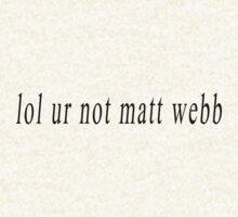 lol ur not matt webb by oliviatbh