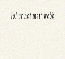 lol ur not matt webb Hoodie