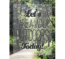 Let's Take a Walk Outdoors Today Photographic Print