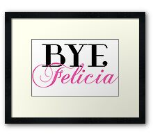 BYE Felicia Sassy Slang Humor Framed Print