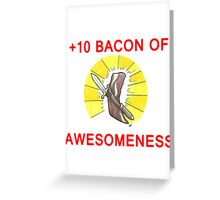 +10 Bacon of Awesomeness Greeting Card