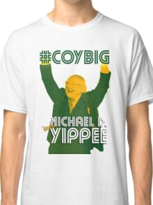 Michael D. Says Yippee Classic T-Shirt