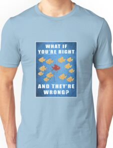 You're right, and they're wrong? Unisex T-Shirt