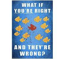 You're right, and they're wrong? Photographic Print
