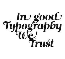 In good Typography we trust by BananenBunker
