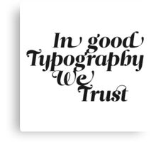 In good Typography we trust Canvas Print