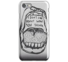 I Don't Care What You Think Phone Case iPhone Case/Skin