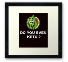 Diet and Fitness, Do you even Keto ? Framed Print