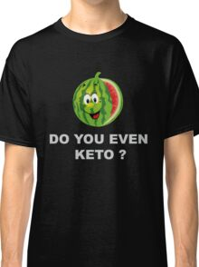 Diet and Fitness, Do you even Keto ? Classic T-Shirt
