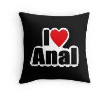 I Love Anal (Designs4You)  Throw Pillow