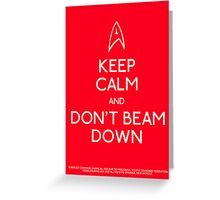 Keep calm and don't beam down. Greeting Card