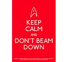 Keep calm and don't beam down. Photographic Print