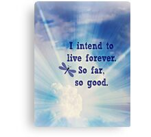 I intend to live forever Canvas Print