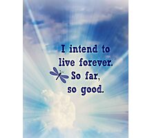 I intend to live forever Photographic Print