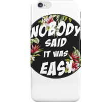 Nobody Said it was Easy iPhone Case/Skin