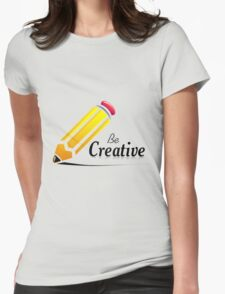 Be Creative Womens Fitted T-Shirt