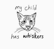 My Child Has Whiskers Unisex T-Shirt