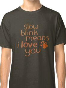 Slow Blink Means I Love You Classic T-Shirt
