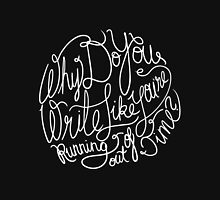 Why Do You Write Like You're Running Out of Time? - White on Black Unisex T-Shirt