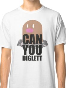 Can You Diglett..... YES YOU CAN! Classic T-Shirt