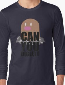 Can You Diglett..... YES YOU CAN! Long Sleeve T-Shirt