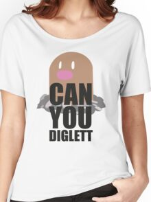 Can You Diglett..... YES YOU CAN! Women's Relaxed Fit T-Shirt